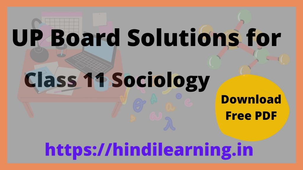 UP Board Solutions for Class 11 Sociology